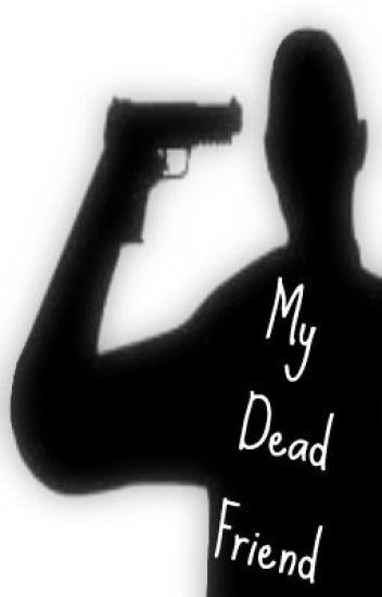 My dead Friend.