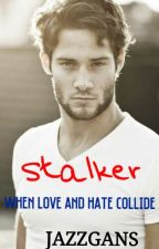 Stalker: When Love and Hate Collide (#Wattys2015) by Ladysnowdrop_elm