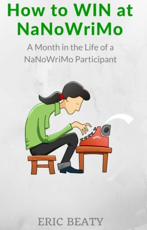 How to WIN at NaNoWriMo:    A Month in the Life of A NaNoWriMo Participant by CireWordsmith