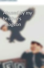 Abused by my brothers -magcon by Fivesecondsofstfupls
