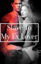 Slave To My Ex-Lover by Jasmine_Romance