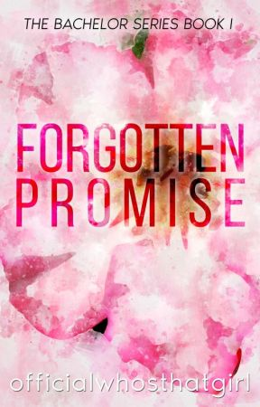 Forgotten Promise (The Bachelor Series #1) by officialwhosthatgirl
