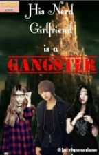 His Nerd Girlfriend is a Gangster by jacelynmariano