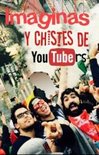 ♥Chistes Y Imaginas De Youtubers♥ by IluminatiDeRBLNGLSRL