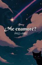 ♡Ppgz y Rrbz ¿Me enamoré? [1]♡ by Yukari-Kinomoto