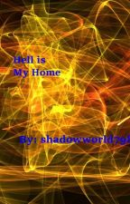 Hell is My Home(On Hold) by shadowworld798