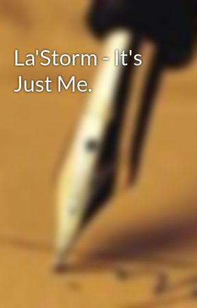 La'Storm - It's Just Me. by _signedbyk