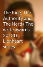 The King, The Authority and The Nerd ( The write awards 2013) ( Lionheart series by PragyeshSingh