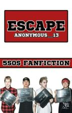 Escape-5SOS ff [CZ] ✔ by anonymous__13