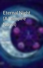 Eternal Night (A Vampire Novel) by AngelMae