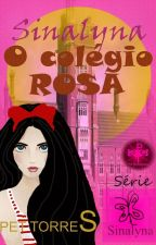 O colégio Rosa (Sinalyna,#1) by pettorres
