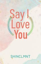 Say I Love You (Published under ProjectNY) by shinclmnt