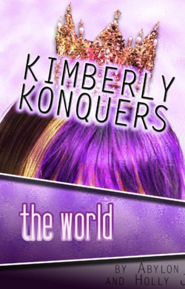 Kimberly Konquers the World, Book 1 by GothicCoffee
