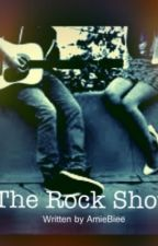 The Rock Show [COMPLETED] by AmieBiee