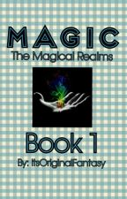 The Magical Realms Trilogy: Magic (Book 1) by ItsOriginalFantasy