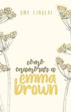 Como enamorar a Emma Brown by FlowersInTheParadise