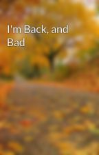 I'm Back, and Bad by IL0veNerDs