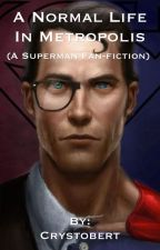 A Normal Life in Metropolis (A Superman Fan-fiction) by Crystobert