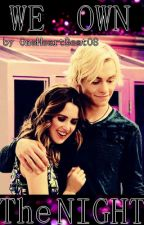 *We Own The Night*  [Raura Fanfiction] by OneHeartBeat08