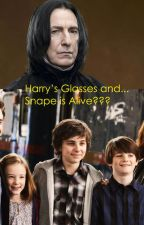 Harry's Glasses and...Snape's Alive??? by megzilla01