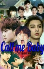 [COMPLETED] Call Me Baby - CHANBAEK FF ✔ by ParkBaekkie