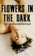 Flowers in the Dark (boyxboy) by canyoucatchacloud