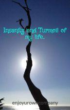 Insanity and Turmoil of my life.. by enjoyurowncompany