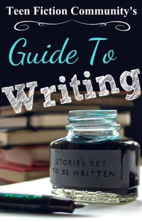 Teen Fiction Community's Guide to Writing by TeenFictionCommunity