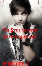 Im still in love with a dead guy (Nathan Sykes FanFiction) by DarcyJade_x