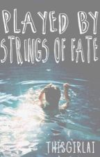 Played By Strings Of Fate by ThisGirlAi