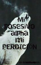 """ mi posesivo alpha , mi perdicion"" by Be_len"