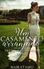 Um Casamento Arranjado - Trilogia Os Príncipes, Vol. 1 [Em Revisão] by NairaTamo