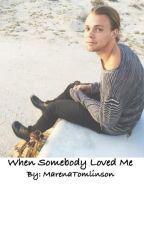 When Somebody Loved Me (Ashton Irwin) by MarenaTomlinson