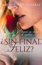 ¿Sin final feliz? © [COMPLETA] by Therinne