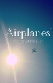 Airplanes by thebestsingerever