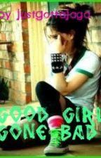 Good Girl Gone Bad by JustGottaJaga