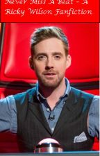 Never Miss A Beat - A Ricky Wilson Fanfiction by Mrs_TurnerHelders