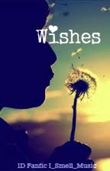 Wishes (1D fanfic) by I_Smell_Music