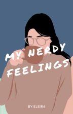 MY NERDY FEELINGS?! [One Shot] by StartledGirl