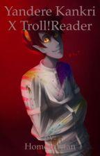 Yandere Kankri x Troll! Reader by Homestucfan