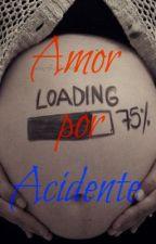 Amor Por Acidente - COMPLETO by Asasuka