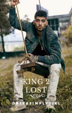 King 2- Lost♔| Z.M #Wattys2016 by OnlyASimplyGirl
