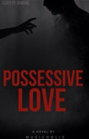 Possessive Love #Wattys2016 ~Completed~ by Musicholic