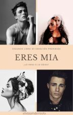 Eres Mia(OP#2) TERMINADA by xXteamDemixX