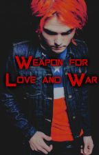 Weapon For Love and War (A Danger Days and Gerard Way/Party Poison Fanfic) by TheIeroParade