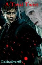 A Total Twist (Harry Potter Fan Fic) ON HOLD by goldnsilver66