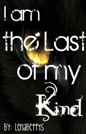 i am the last of my kind