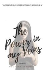 The Power in my Veins (#Wattys2016) by megk_03