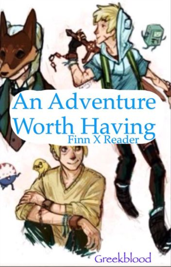 An Adventure Worth Having {Completed}