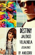 Destiny - Jalonso Villalnela Fanfic by Alaska-Stylinson